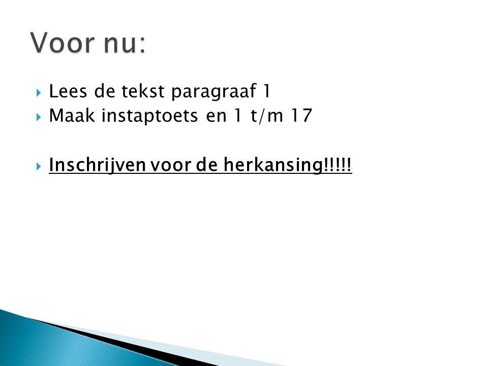  Lees de tekst paragraaf 1  Maak instaptoets en 1 t/m 17  Inschrijven voor de herkansing!!!!!