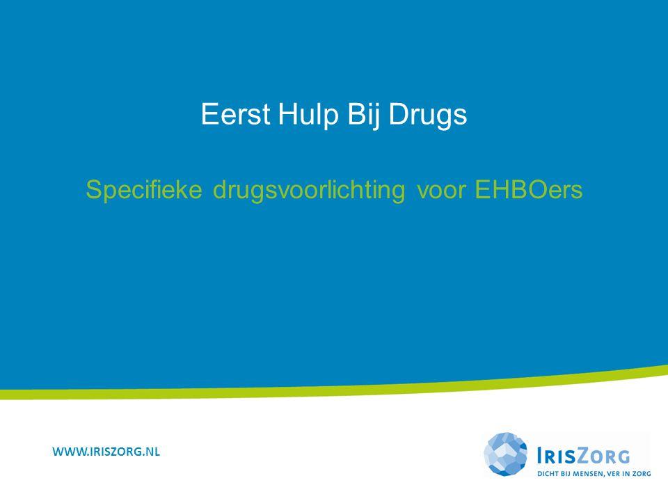 WWW.IRISZORG.NL Eerst Hulp Bij Drugs Specifieke drugsvoorlichting voor EHBOers