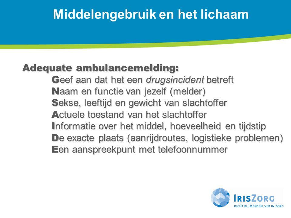 Middelengebruik en het lichaam Adequate ambulancemelding: G eef aan dat het een drugsincident betreft N aam en functie van jezelf (melder) S ekse, lee