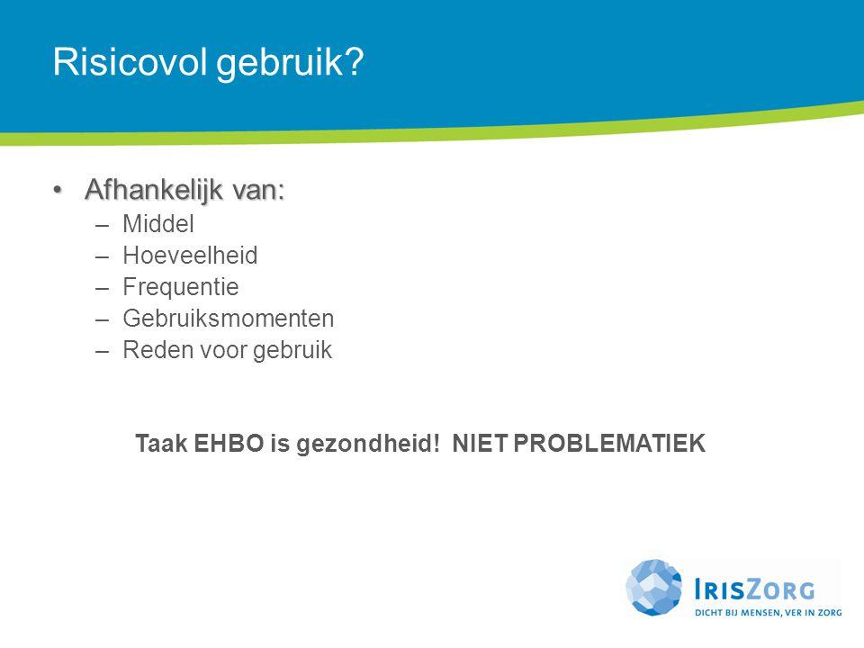 Risicovol gebruik? Afhankelijk van:Afhankelijk van: –Middel –Hoeveelheid –Frequentie –Gebruiksmomenten –Reden voor gebruik Taak EHBO is gezondheid! NI
