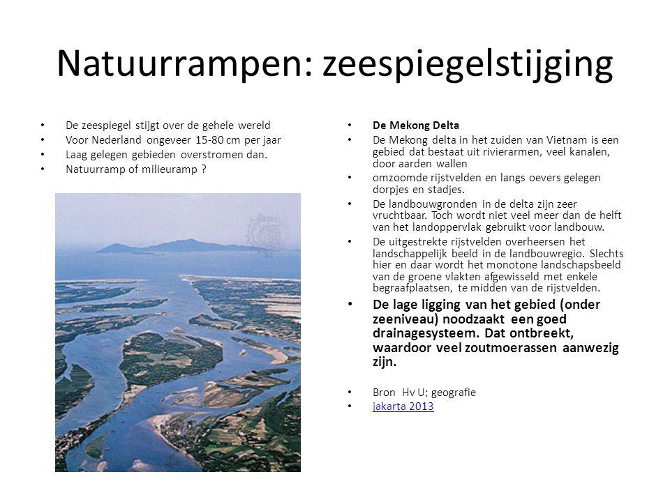 Natuurrampen: zeespiegelstijging De zeespiegel stijgt over de gehele wereld Voor Nederland ongeveer 15-80 cm per jaar Laag gelegen gebieden overstrome