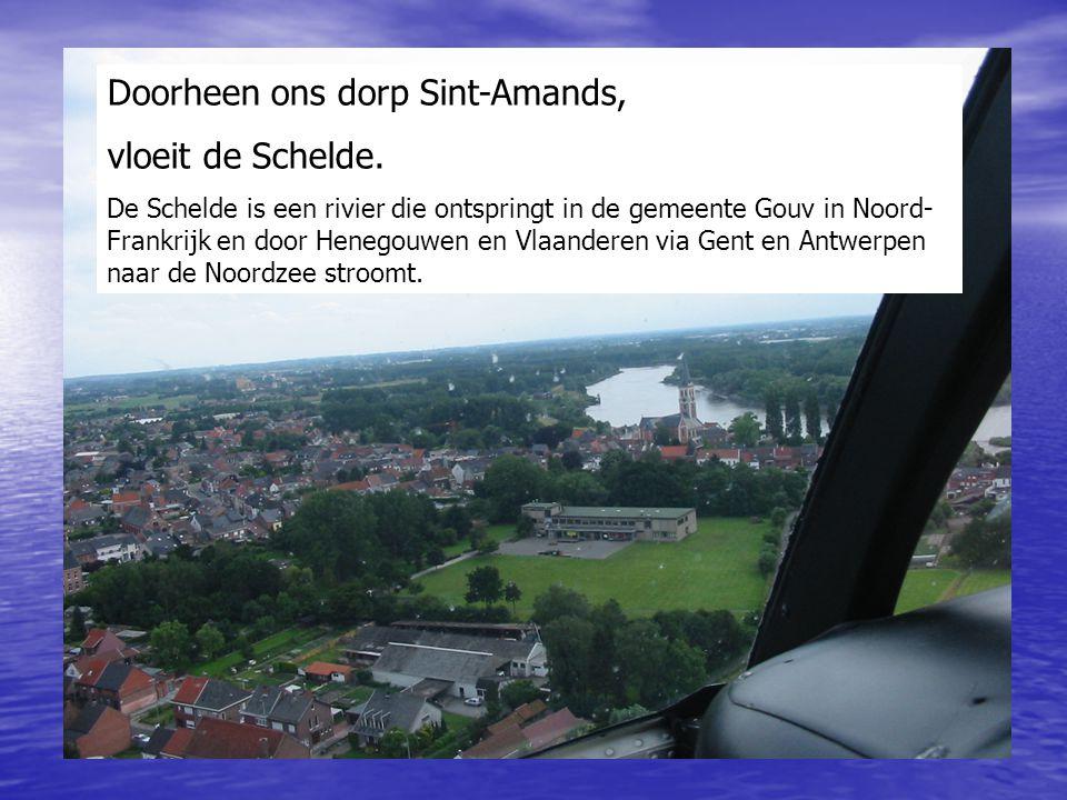 Doorheen ons dorp Sint-Amands, vloeit de Schelde. De Schelde is een rivier die ontspringt in de gemeente Gouv in Noord- Frankrijk en door Henegouwen e