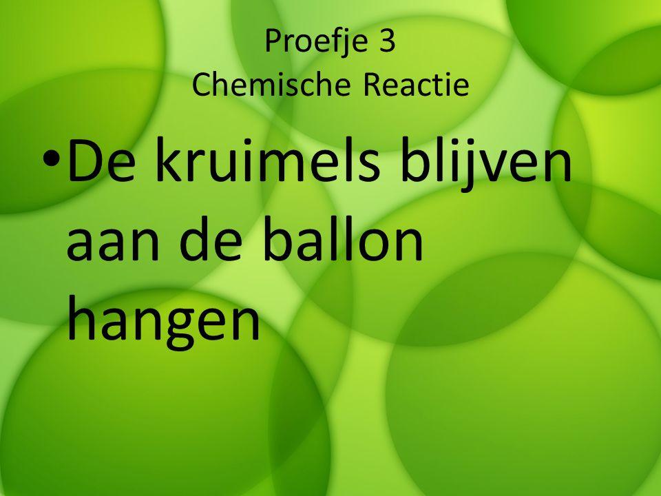 Proefje 3 Chemische Reactie De kruimels blijven aan de ballon hangen