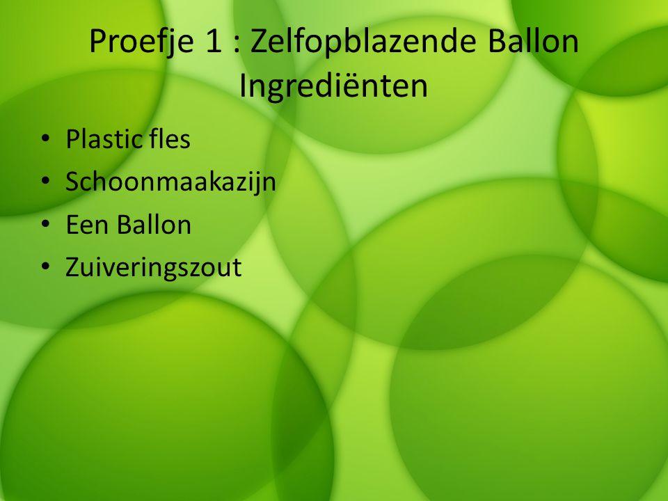 Proefje 1 : Stappen Stap 1  Vul een plastic fles voor ¼ met Azijn Stap 2  Pak een ballon en vul die met een etl.