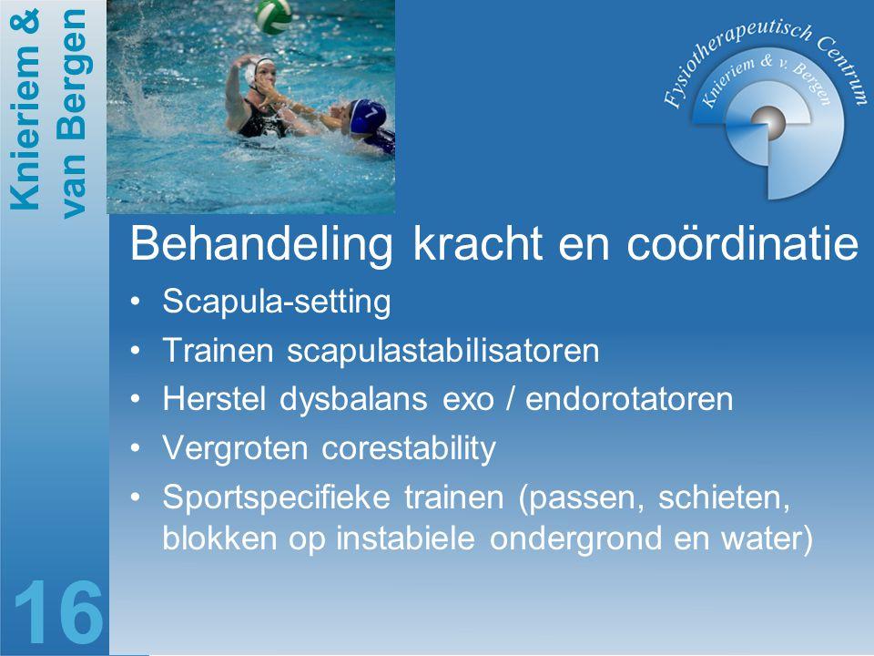 Knieriem & van Bergen 16 Behandeling kracht en coördinatie Scapula-setting Trainen scapulastabilisatoren Herstel dysbalans exo / endorotatoren Vergrot