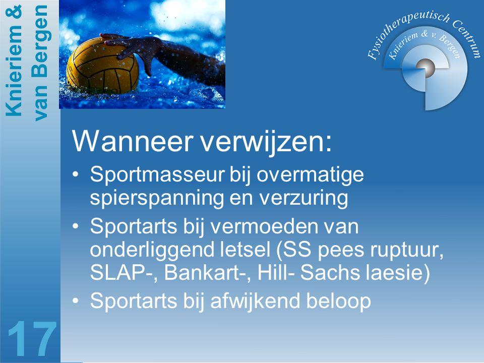 Knieriem & van Bergen 17 Wanneer verwijzen: Sportmasseur bij overmatige spierspanning en verzuring Sportarts bij vermoeden van onderliggend letsel (SS