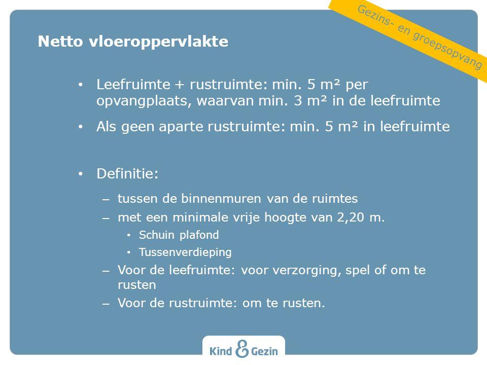 Leefruimte + rustruimte: min. 5 m² per opvangplaats, waarvan min. 3 m² in de leefruimte Als geen aparte rustruimte: min. 5 m² in leefruimte Definitie: