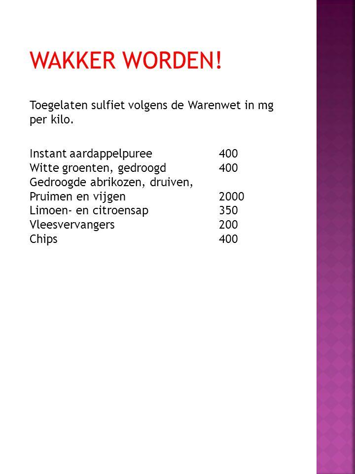 WAKKER WORDEN! Toegelaten sulfiet volgens de Warenwet in mg per kilo. Instant aardappelpuree400 Witte groenten, gedroogd400 Gedroogde abrikozen, druiv