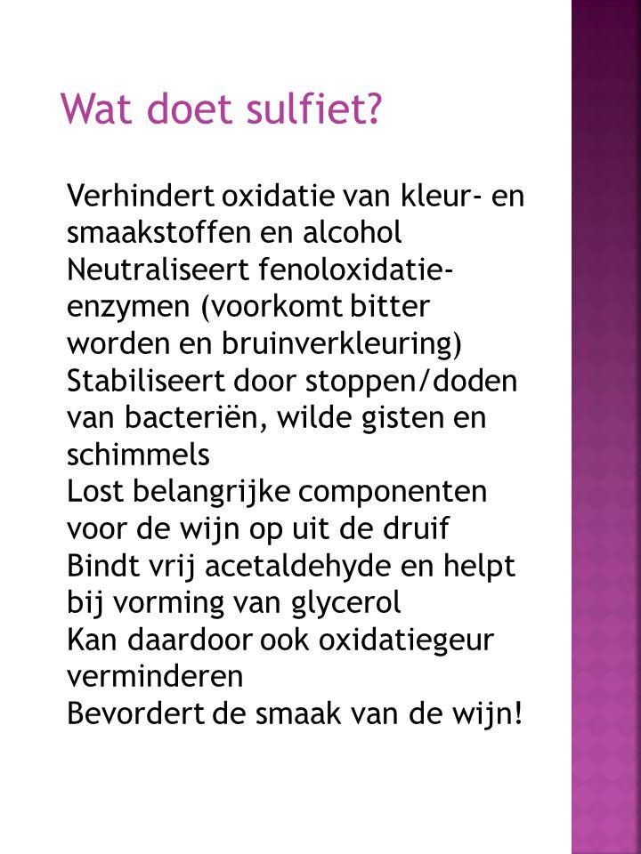 Wat doet sulfiet? Verhindert oxidatie van kleur- en smaakstoffen en alcohol Neutraliseert fenoloxidatie- enzymen (voorkomt bitter worden en bruinverkl