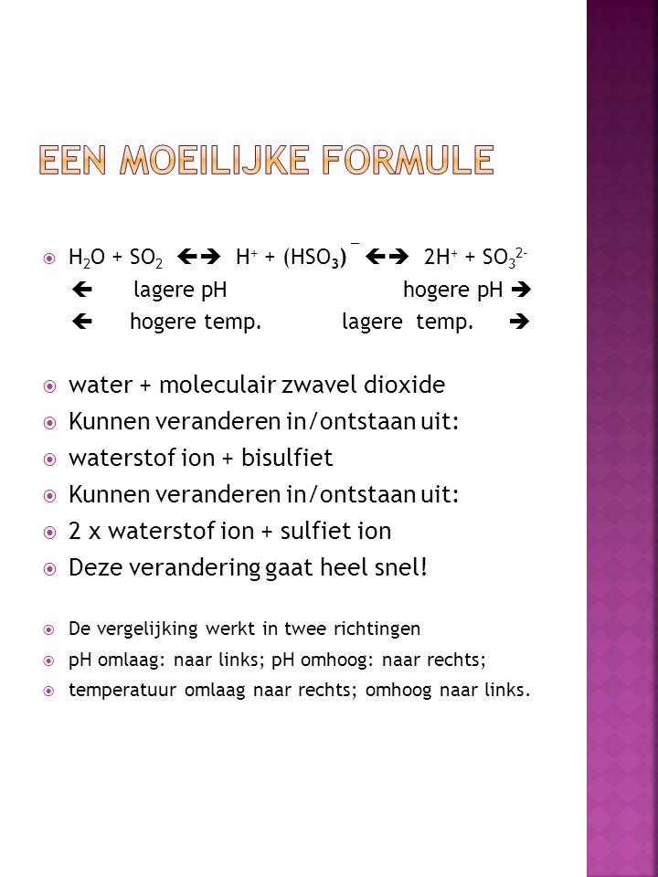  H 2 O + SO 2  H + + (HSO 3 ) ¯  2H + + SO 3 2-  lagere pH hogere pH   hogere temp. lagere temp.   water + moleculair zwavel dioxide  Kunne