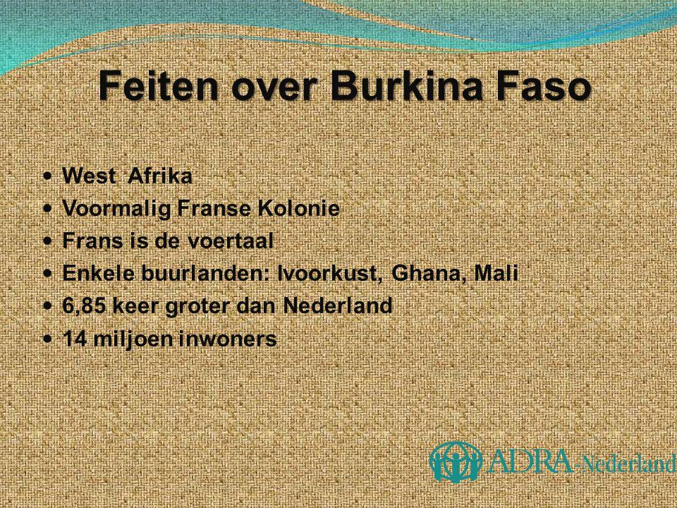 Feiten over Burkina Faso West Afrika Voormalig Franse Kolonie Frans is de voertaal Enkele buurlanden: Ivoorkust, Ghana, Mali 6,85 keer groter dan Nede