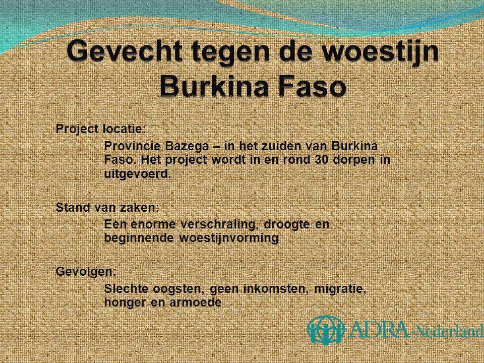 Project locatie: Provincie Bazega – in het zuiden van Burkina Faso. Het project wordt in en rond 30 dorpen in uitgevoerd. Stand van zaken: Een enorme