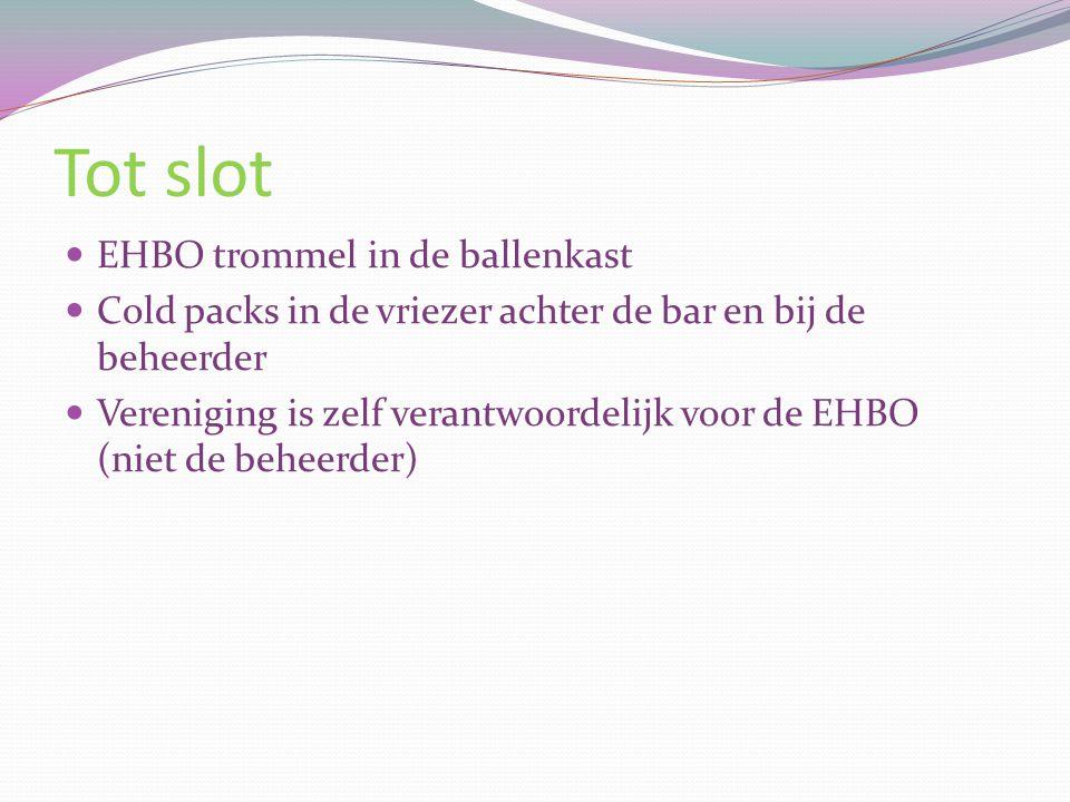Tot slot EHBO trommel in de ballenkast Cold packs in de vriezer achter de bar en bij de beheerder Vereniging is zelf verantwoordelijk voor de EHBO (ni