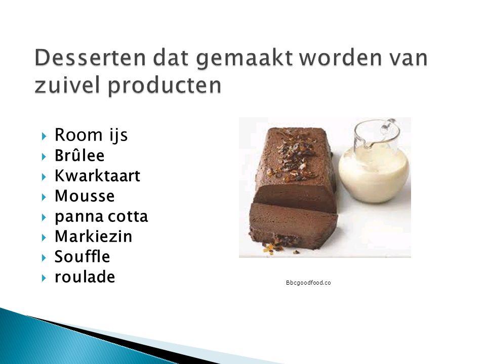  Room ijs  Brûlee  Kwarktaart  Mousse  panna cotta  Markiezin  Souffle  roulade Bbcgoodfood.co