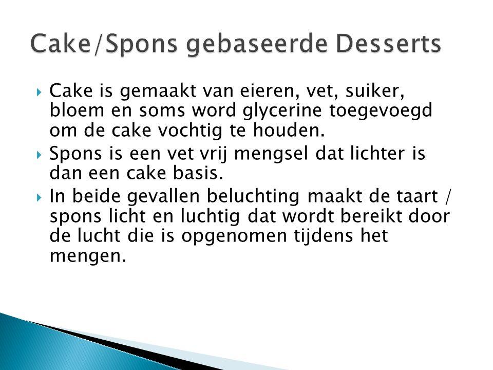  Cake is gemaakt van eieren, vet, suiker, bloem en soms word glycerine toegevoegd om de cake vochtig te houden.  Spons is een vet vrij mengsel dat l