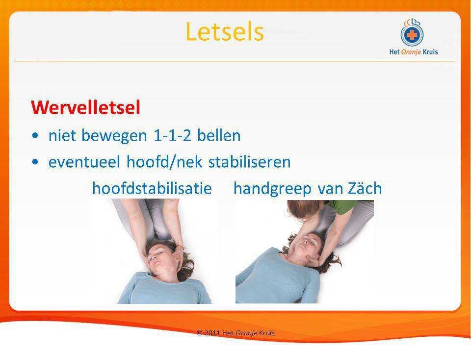 © 2011 Het Oranje Kruis Wervelletsel niet bewegen 1-1-2 bellen eventueel hoofd/nek stabiliseren hoofdstabilisatiehandgreep van Zäch Letsels