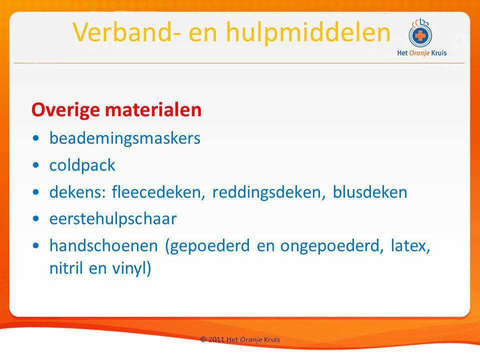 © 2011 Het Oranje Kruis Overige materialen beademingsmaskers coldpack dekens: fleecedeken, reddingsdeken, blusdeken eerstehulpschaar handschoenen (gep