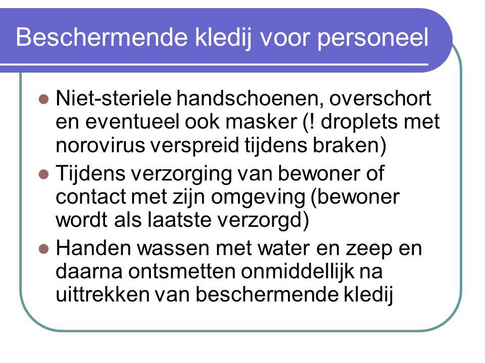 Beschermende kledij voor personeel Niet-steriele handschoenen, overschort en eventueel ook masker (! droplets met norovirus verspreid tijdens braken)