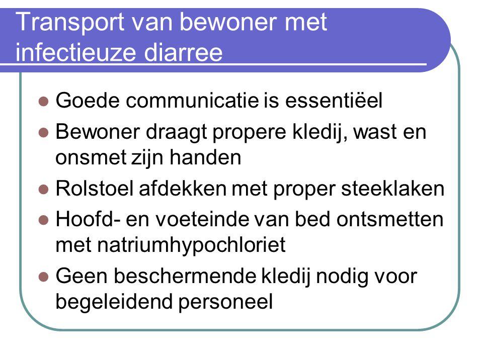 Transport van bewoner met infectieuze diarree Goede communicatie is essentiëel Bewoner draagt propere kledij, wast en onsmet zijn handen Rolstoel afde