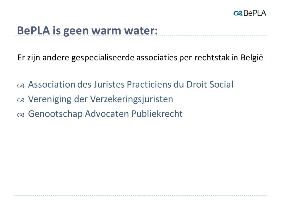 BePLA is geen warm water:  Association des Juristes Practiciens du Droit Social  Vereniging der Verzekeringsjuristen  Genootschap Advocaten Publiek