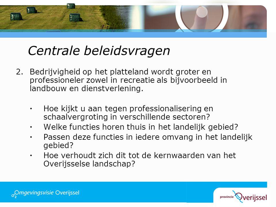 Centrale beleidsvragen 2.Bedrijvigheid op het platteland wordt groter en professioneler zowel in recreatie als bijvoorbeeld in landbouw en dienstverlening.