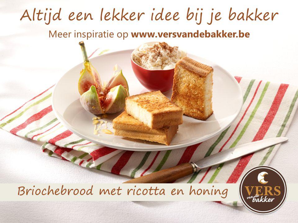 Altijd een lekker idee bij je bakker Meer inspiratie op www.versvandebakker.be Briochebrood met ricotta en honing
