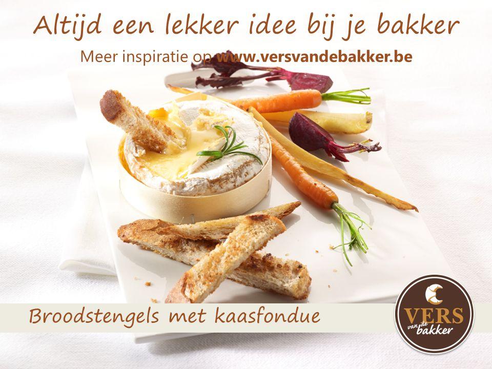 Altijd een lekker idee bij je bakker Meer inspiratie op www.versvandebakker.be Broodstengels met kaasfondue