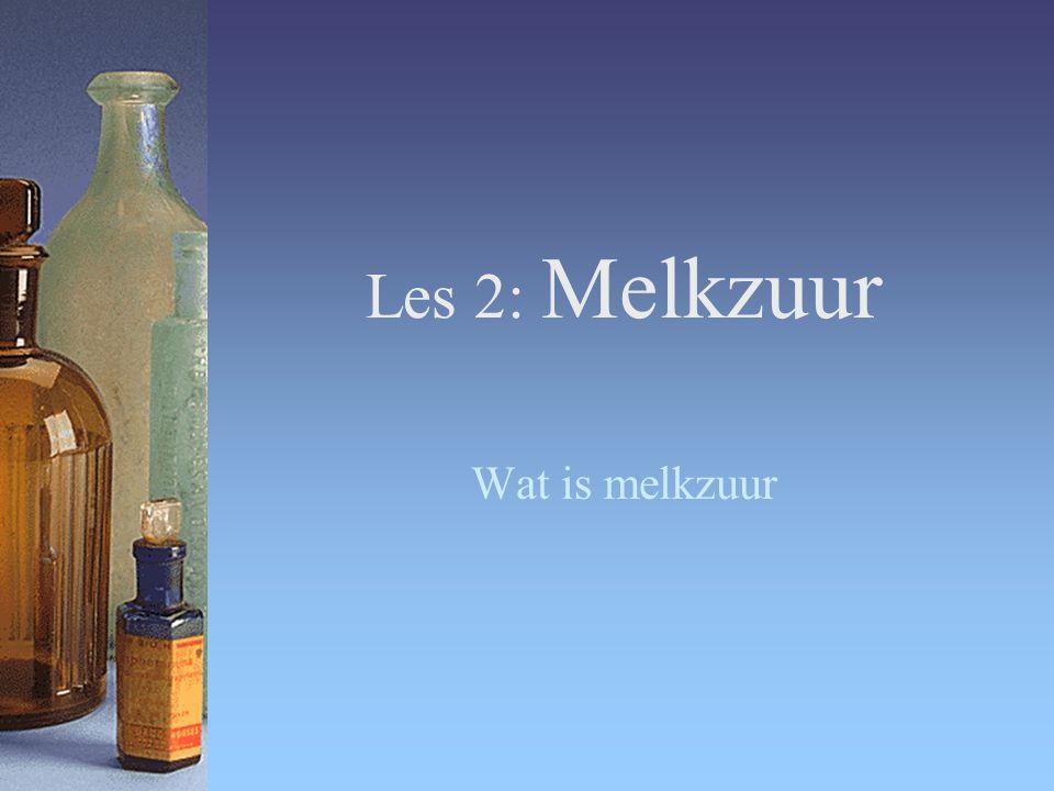 Les 2: Melkzuur Wat is melkzuur