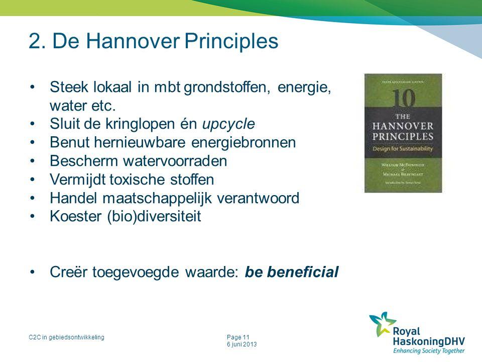 C2C in gebiedsontwikkelingPage 11 6 juni 2013 2. De Hannover Principles Steek lokaal in mbt grondstoffen, energie, water etc. Sluit de kringlopen én u