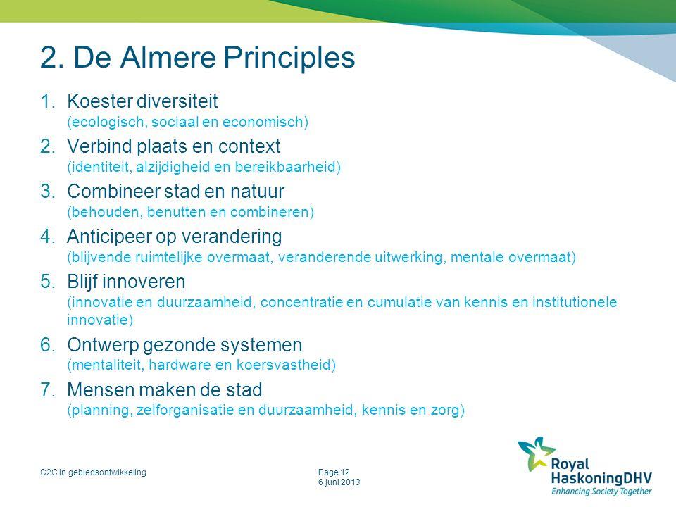 C2C in gebiedsontwikkelingPage 12 6 juni 2013 2. De Almere Principles 1.Koester diversiteit (ecologisch, sociaal en economisch) 2.Verbind plaats en co