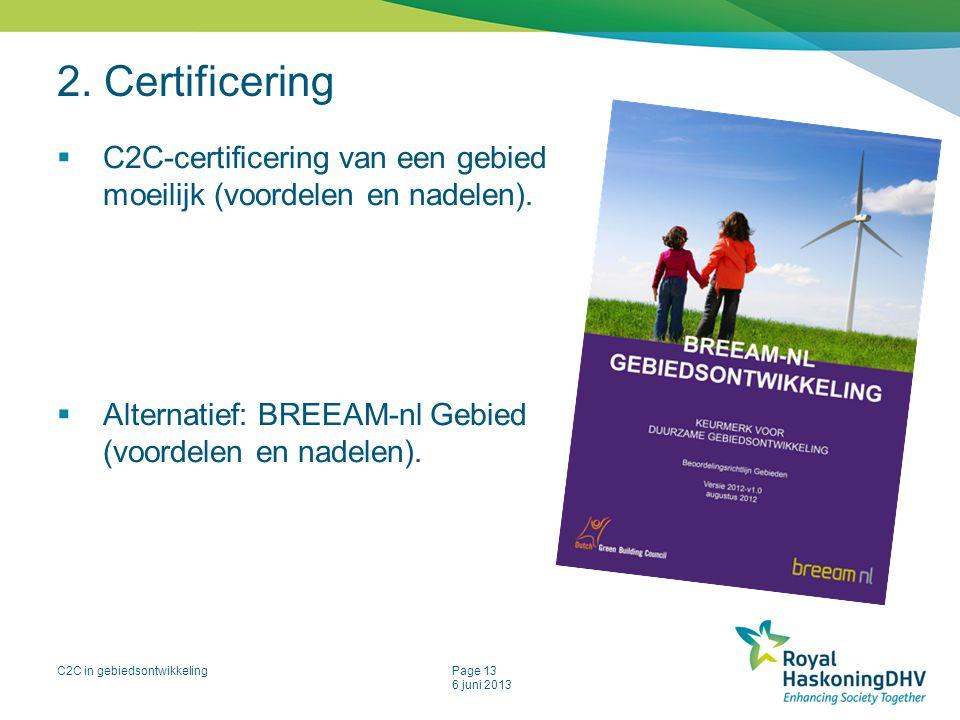 C2C in gebiedsontwikkelingPage 13 6 juni 2013 2. Certificering  C2C-certificering van een gebied moeilijk (voordelen en nadelen).  Alternatief: BREE
