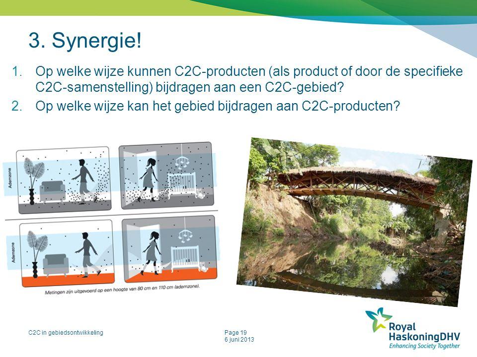 C2C in gebiedsontwikkelingPage 19 6 juni 2013 3. Synergie! 1.Op welke wijze kunnen C2C-producten (als product of door de specifieke C2C-samenstelling)