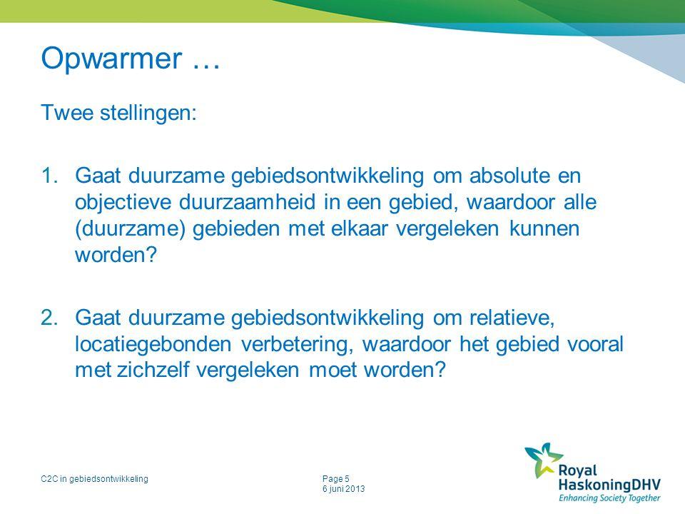 C2C in gebiedsontwikkelingPage 5 6 juni 2013 Opwarmer … Twee stellingen: 1.Gaat duurzame gebiedsontwikkeling om absolute en objectieve duurzaamheid in