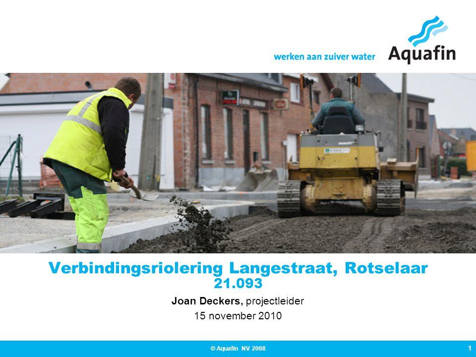 1 © Aquafin NV 2008 Verbindingsriolering Langestraat, Rotselaar 21.093 Joan Deckers, projectleider 15 november 2010