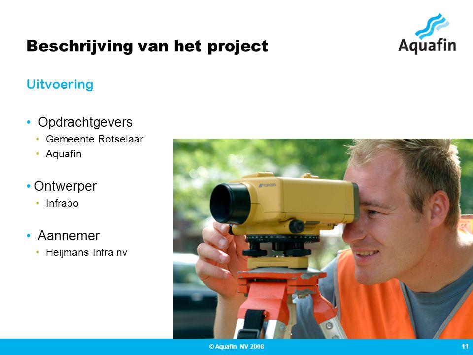 11 © Aquafin NV 2008 Beschrijving van het project Uitvoering Opdrachtgevers Gemeente Rotselaar Aquafin Ontwerper Infrabo Aannemer Heijmans Infra nv
