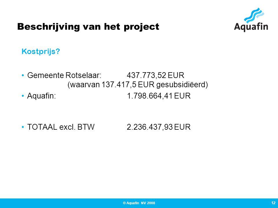 12 © Aquafin NV 2008 Beschrijving van het project Gemeente Rotselaar:437.773,52 EUR (waarvan 137.417,5 EUR gesubsidiëerd) Aquafin:1.798.664,41 EUR TOTAAL excl.