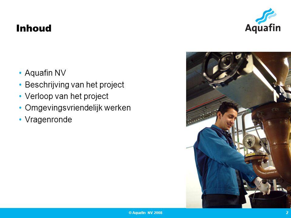 2 © Aquafin NV 2008 Inhoud Aquafin NV Beschrijving van het project Verloop van het project Omgevingsvriendelijk werken Vragenronde