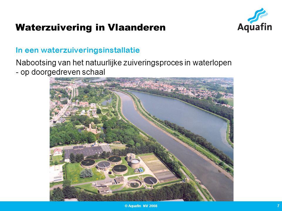 7 © Aquafin NV 2008 Waterzuivering in Vlaanderen In een waterzuiveringsinstallatie Nabootsing van het natuurlijke zuiveringsproces in waterlopen - op doorgedreven schaal