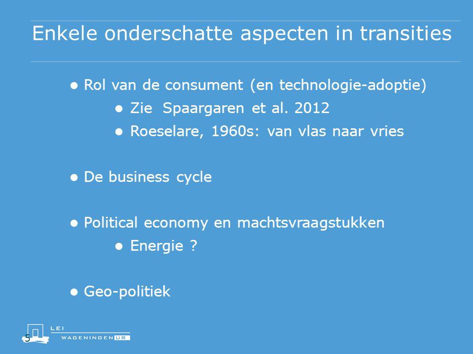 5 Enkele onderschatte aspecten in transities ● Rol van de consument (en technologie-adoptie) ● Zie Spaargaren et al.