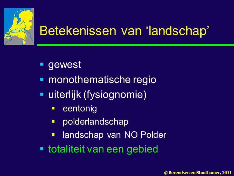 Betekenissen van 'landschap'  gewest  monothematische regio  uiterlijk (fysiognomie)  eentonig  polderlandschap  landschap van NO Polder  totaliteit van een gebied © Berendsen en Stouthamer, 2011