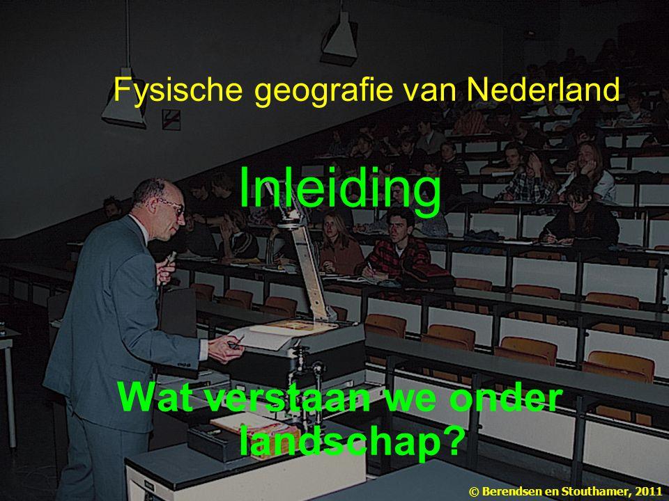 Fysische geografie van Nederland Inleiding Wat verstaan we onder landschap.