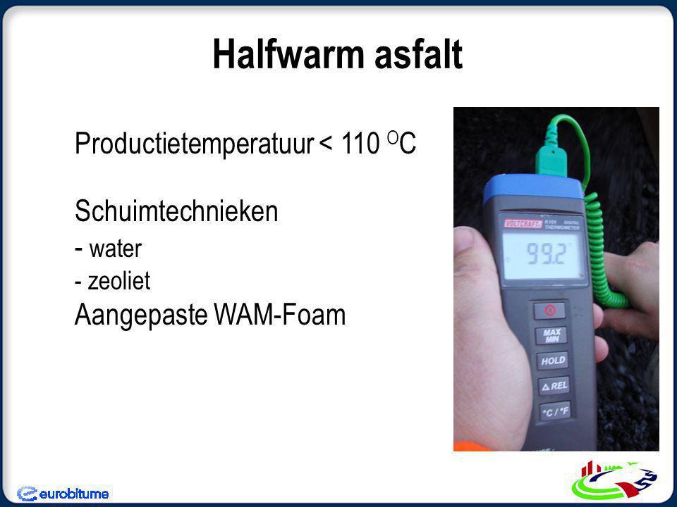 Halfwarm asfalt Schuimtechnieken - water - zeoliet Aangepaste WAM-Foam Productietemperatuur < 110 O C