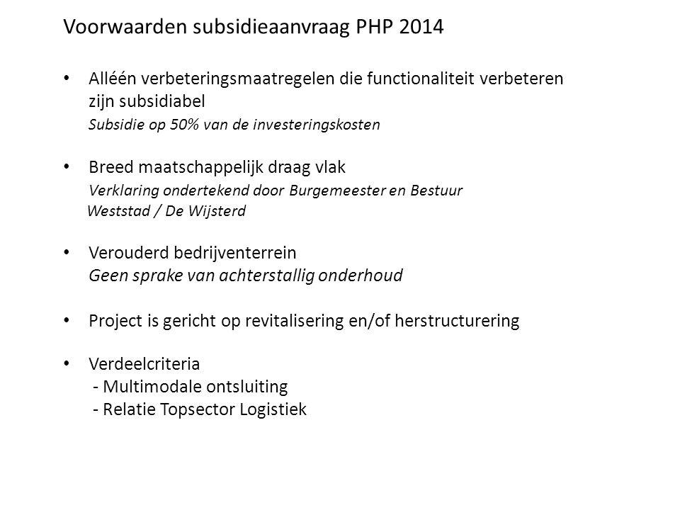 Voorwaarden subsidieaanvraag PHP 2014 Alléén verbeteringsmaatregelen die functionaliteit verbeteren zijn subsidiabel Subsidie op 50% van de investerin