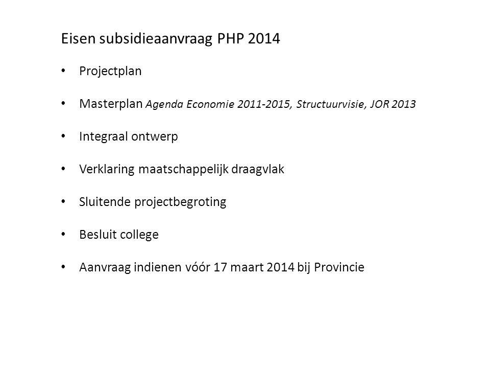 Eisen subsidieaanvraag PHP 2014 Projectplan Masterplan Agenda Economie 2011-2015, Structuurvisie, JOR 2013 Integraal ontwerp Verklaring maatschappelij