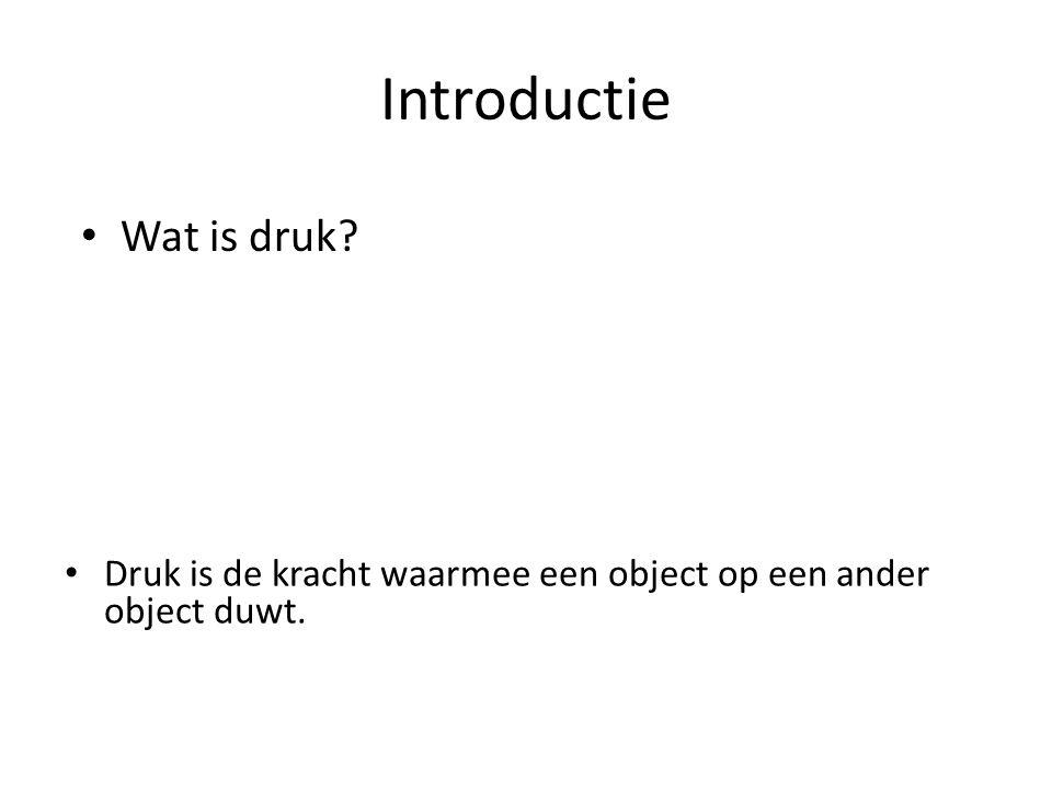 Introductie Druk is de kracht waarmee een object op een ander object duwt. Wat is druk?