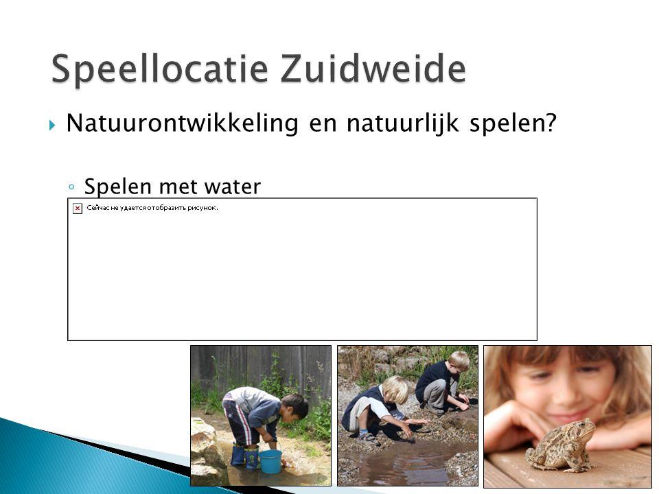  Natuurontwikkeling en natuurlijk spelen ◦ Spelen met water