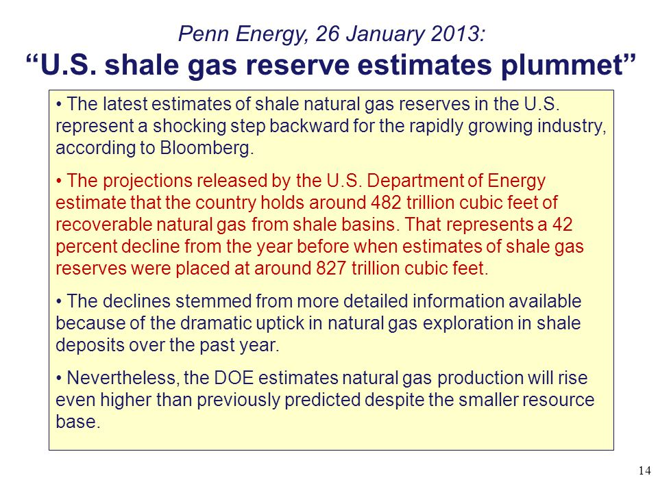 "Penn Energy, 26 January 2013: ""U.S. shale gas reserve estimates plummet"" The latest estimates of shale natural gas reserves in the U.S. represent a sh"