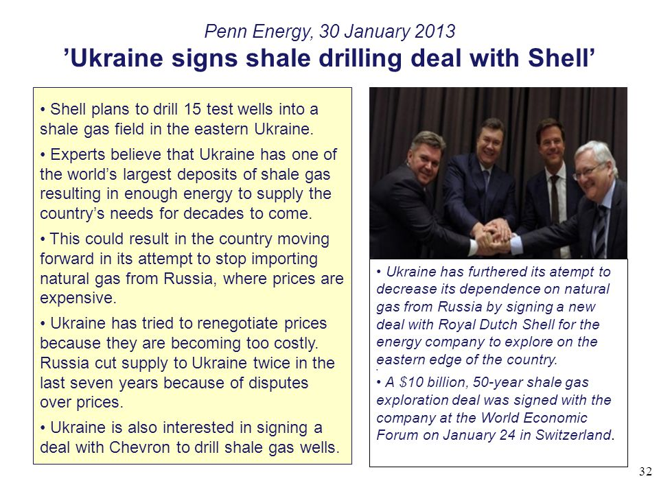 Penn Energy, 30 January 2013 'Ukraine signs shale drilling deal with Shell' Shell plans to drill 15 test wells into a shale gas field in the eastern U