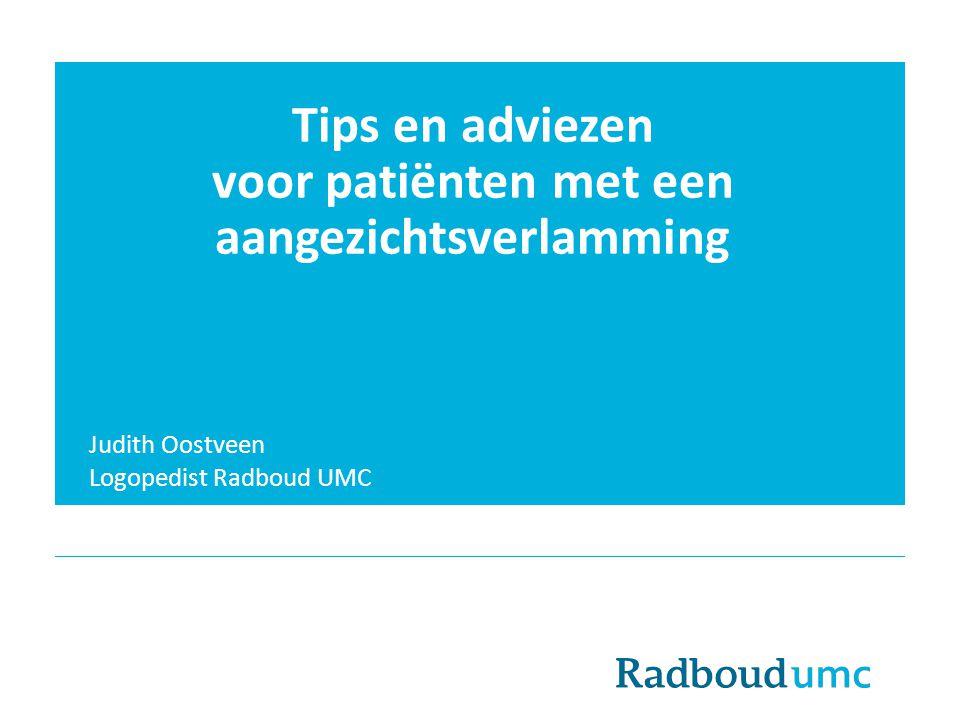 Tips en adviezen voor patiënten met een aangezichtsverlamming Judith Oostveen Logopedist Radboud UMC