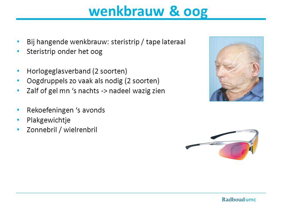 wenkbrauw & oog Bij hangende wenkbrauw: steristrip / tape lateraal Steristrip onder het oog Horlogeglasverband (2 soorten) Oogdruppels zo vaak als nod